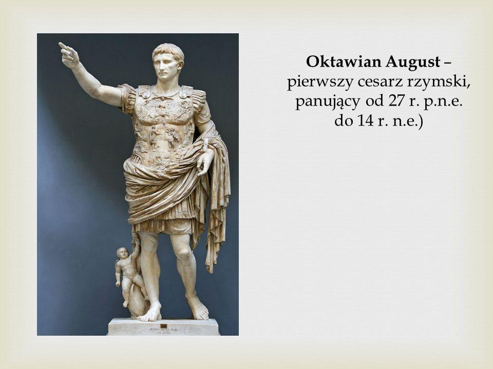 Oktawian August – pierwszy cesarz rzymski, panujący od 27 r. p.n.e. do 14 r. n.e.)