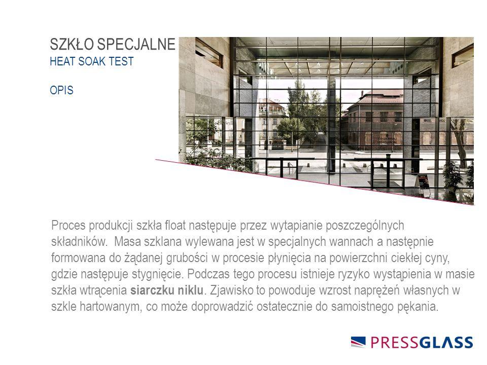 SZKŁO SPECJALNE HEAT SOAK TEST OPIS Proces produkcji szkła float następuje przez wytapianie poszczególnych składników.