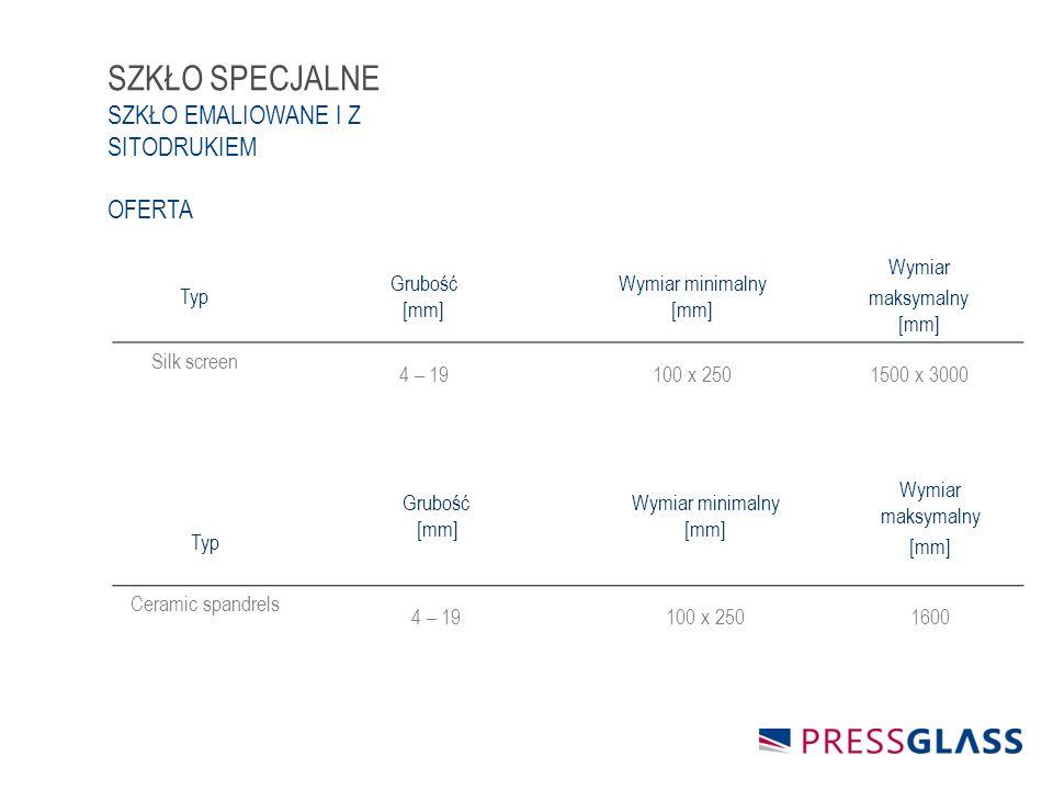 Typ Grubość [mm] Wymiar minimalny [mm] Wymiar maksymalny [mm] Silk screen 4 – 19100 x 2501500 x 3000 Typ Grubość [mm] Wymiar minimalny [mm] Wymiar maksymalny [mm] Ceramic spandrels 4 – 19100 x 2501600 SZKŁO SPECJALNE SZKŁO EMALIOWANE I Z SITODRUKIEM OFERTA