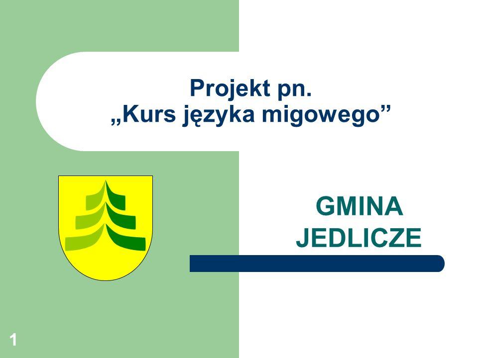 """1 Projekt pn. """"Kurs języka migowego GMINA JEDLICZE"""