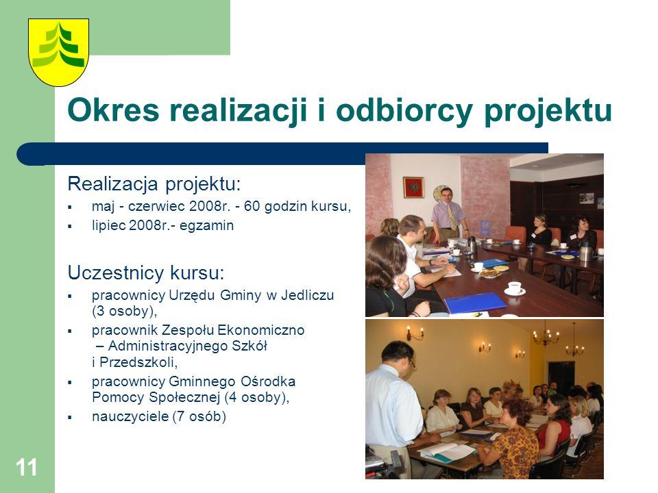 11 Okres realizacji i odbiorcy projektu Realizacja projektu:  maj - czerwiec 2008r.