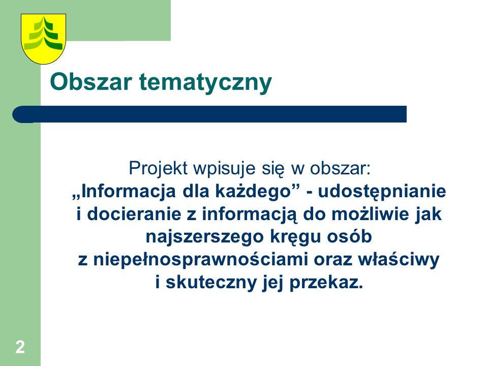 """2 Obszar tematyczny Projekt wpisuje się w obszar: """"Informacja dla każdego - udostępnianie i docieranie z informacją do możliwie jak najszerszego kręgu osób z niepełnosprawnościami oraz właściwy i skuteczny jej przekaz."""