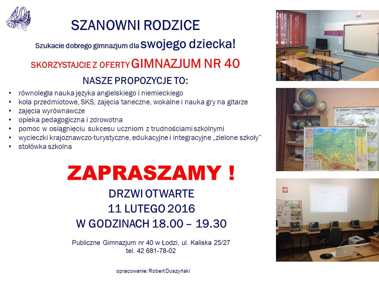 opracowanie: Robert Duszyński SZANOWNI RODZICE Szukacie dobrego gimnazjum dla swojego dziecka.