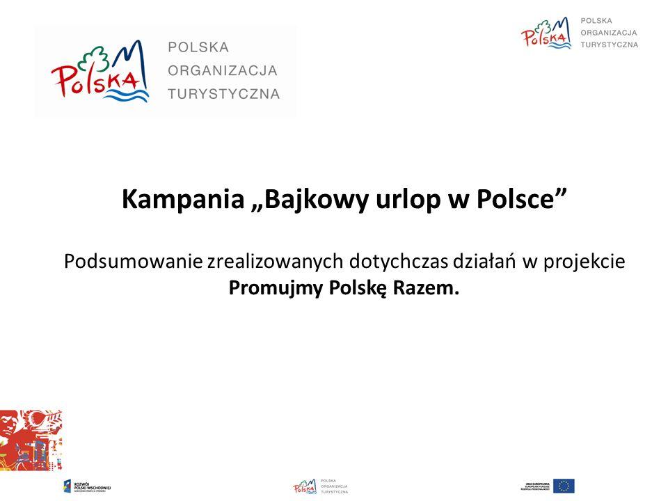 """Kampania """"Bajkowy urlop w Polsce Podsumowanie zrealizowanych dotychczas działań w projekcie Promujmy Polskę Razem."""