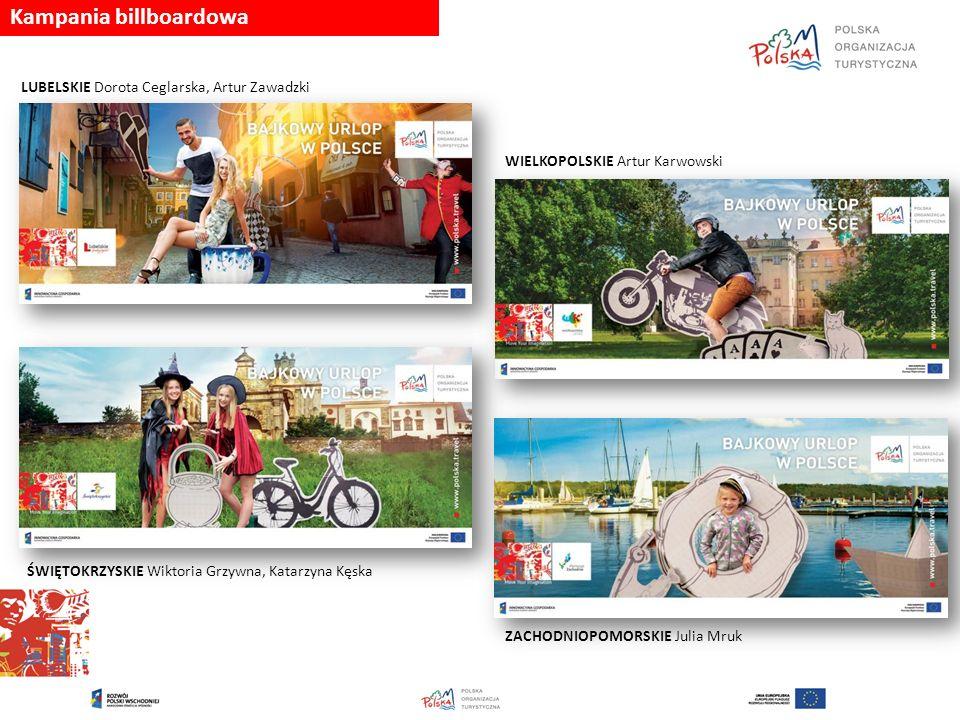 Kampania billboardowa LUBELSKIE Dorota Ceglarska, Artur Zawadzki WIELKOPOLSKIE Artur Karwowski ŚWIĘTOKRZYSKIE Wiktoria Grzywna, Katarzyna Kęska ZACHODNIOPOMORSKIE Julia Mruk