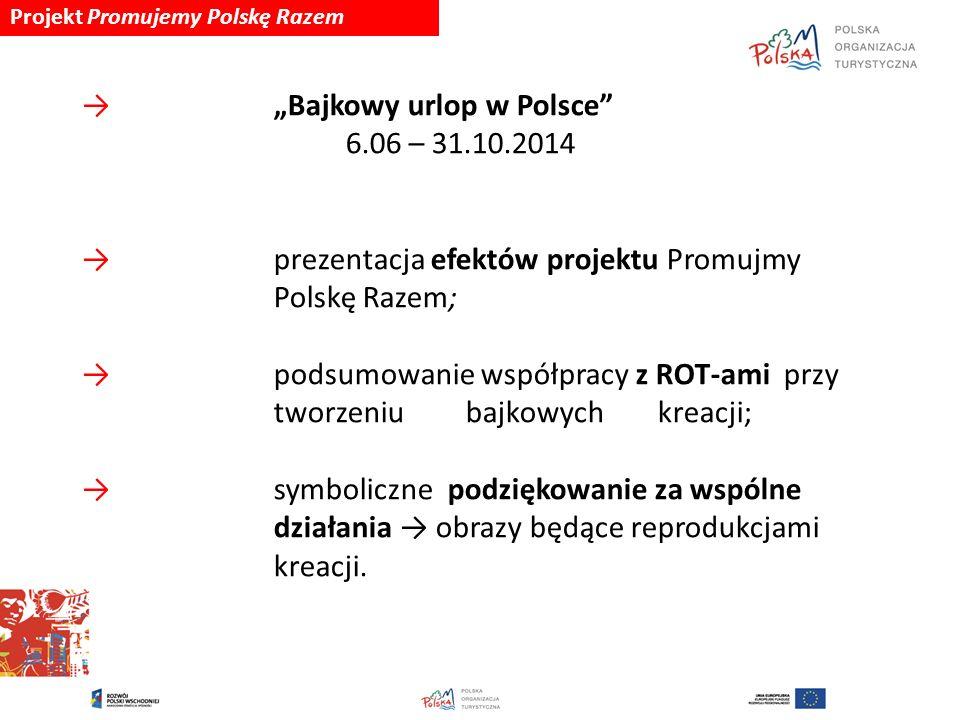 """Projekt Promujemy Polskę Razem → """"Bajkowy urlop w Polsce"""" 6.06 – 31.10.2014 → prezentacja efektów projektu Promujmy Polskę Razem; → podsumowanie współ"""