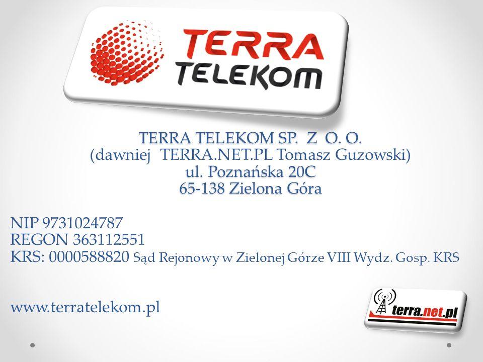 TERRA TELEKOM SP. Z O. O. ul. Poznańska 20C 65-138 Zielona Góra TERRA TELEKOM SP. Z O. O. (dawniej TERRA.NET.PL Tomasz Guzowski) ul. Poznańska 20C 65-