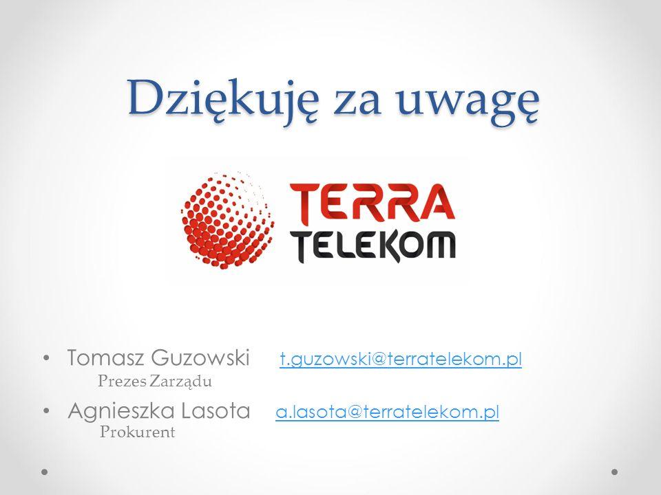 Tomasz Guzowski t.guzowski@terratelekom.pl t.guzowski@terratelekom.pl Agnieszka Lasota a.lasota@terratelekom.pl a.lasota@terratelekom.pl Dziękuję za u