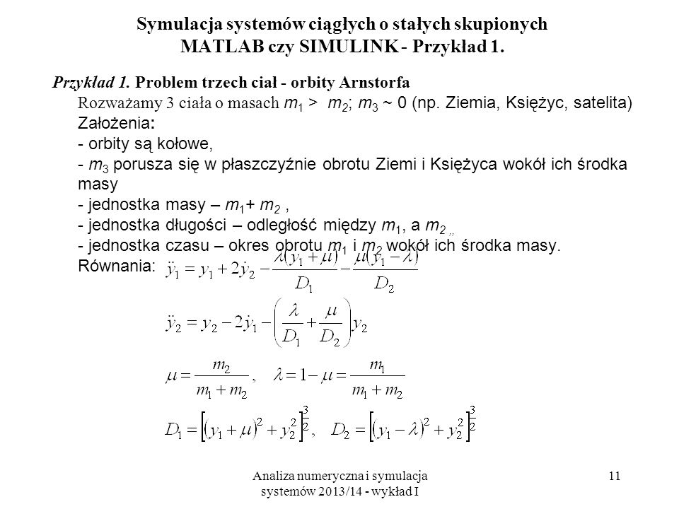 Analiza numeryczna i symulacja systemów 2013/14 - wykład I 11 Symulacja systemów ciągłych o stałych skupionych MATLAB czy SIMULINK - Przykład 1. Przyk