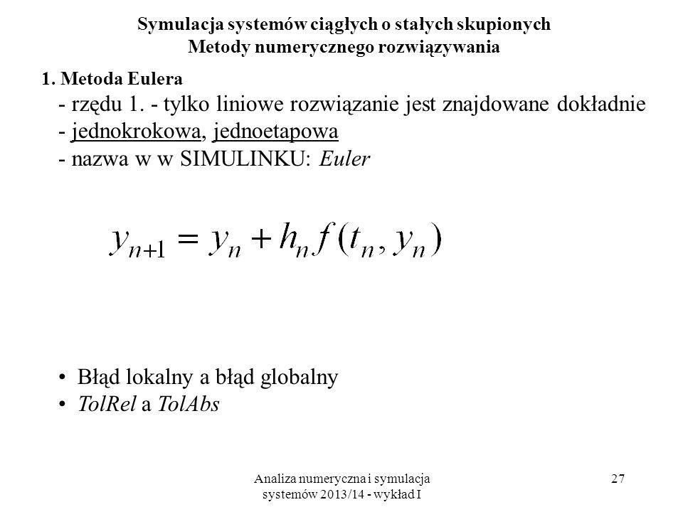 Analiza numeryczna i symulacja systemów 2013/14 - wykład I 27 Symulacja systemów ciągłych o stałych skupionych Metody numerycznego rozwiązywania 1.