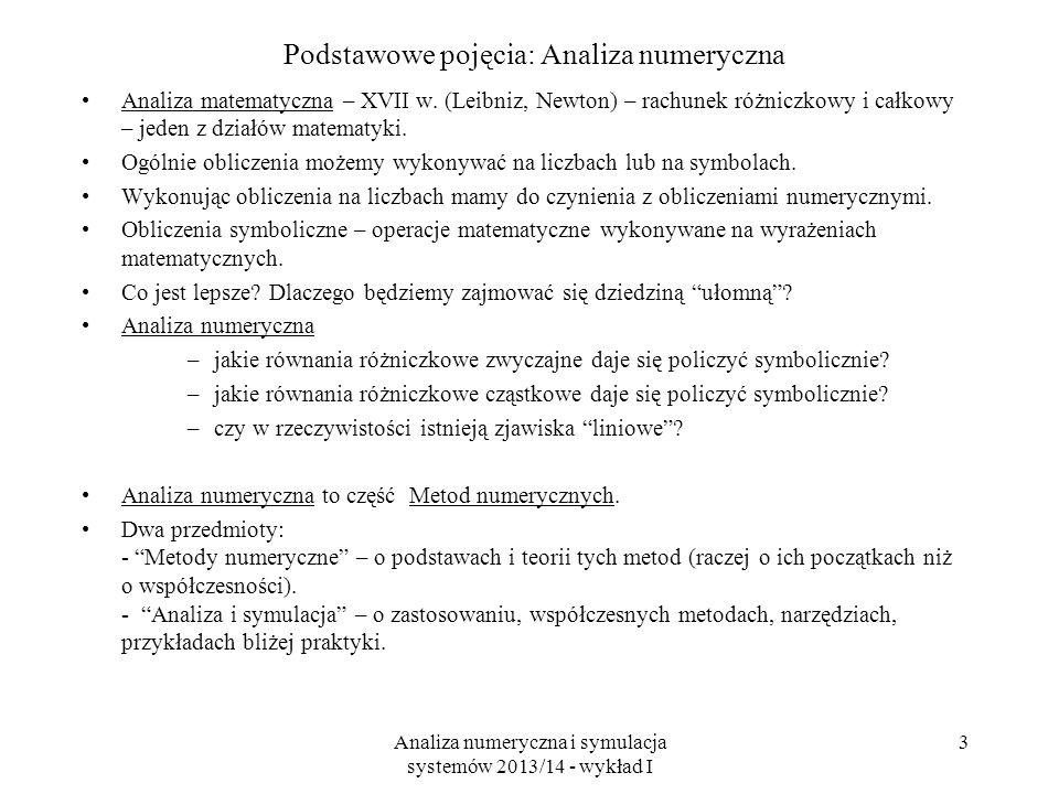 Analiza numeryczna i symulacja systemów 2013/14 - wykład I 3 Podstawowe pojęcia: Analiza numeryczna Analiza matematyczna – XVII w.