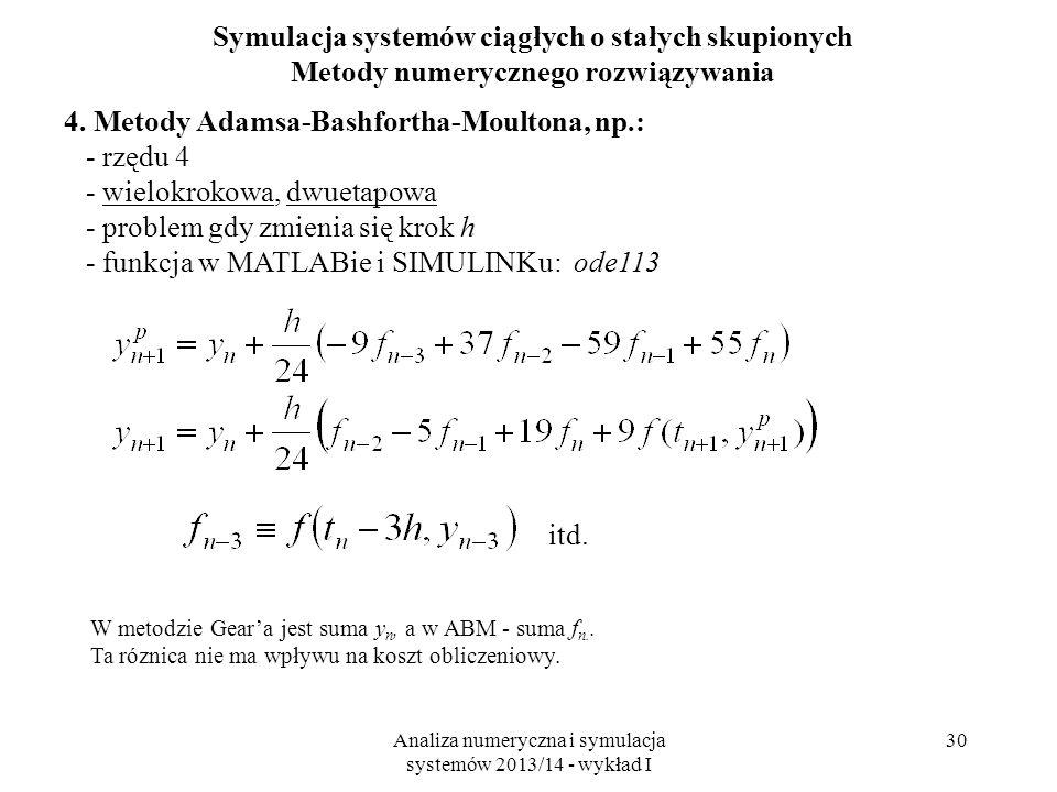 Analiza numeryczna i symulacja systemów 2013/14 - wykład I 30 Symulacja systemów ciągłych o stałych skupionych Metody numerycznego rozwiązywania 4.