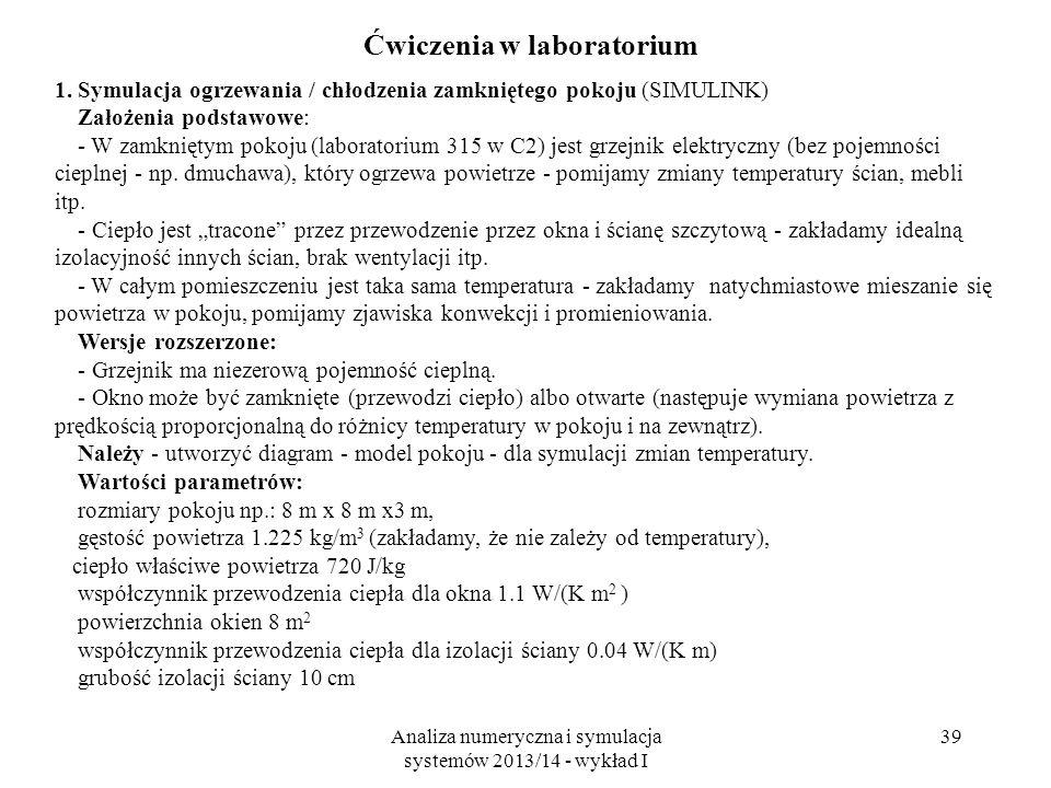 Analiza numeryczna i symulacja systemów 2013/14 - wykład I 39 Ćwiczenia w laboratorium 1. Symulacja ogrzewania / chłodzenia zamkniętego pokoju (SIMULI