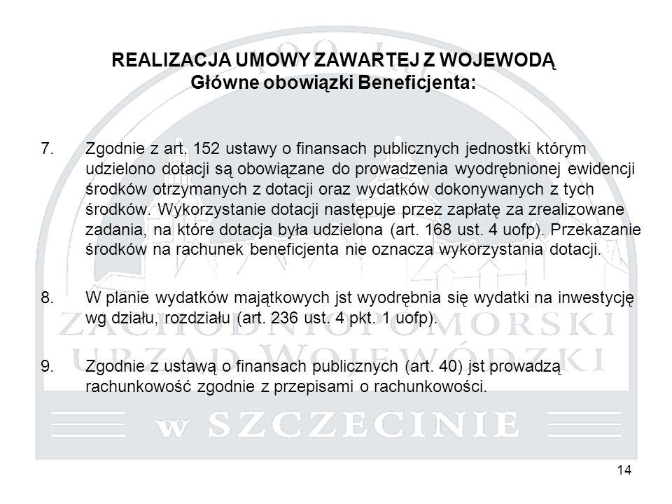 14 REALIZACJA UMOWY ZAWARTEJ Z WOJEWODĄ Główne obowiązki Beneficjenta: 7.Zgodnie z art. 152 ustawy o finansach publicznych jednostki którym udzielono