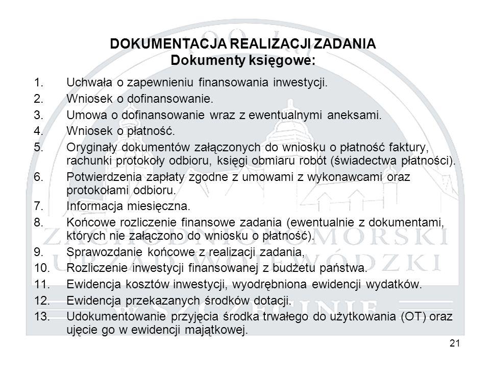 21 DOKUMENTACJA REALIZACJI ZADANIA Dokumenty księgowe: 1.Uchwała o zapewnieniu finansowania inwestycji. 2.Wniosek o dofinansowanie. 3.Umowa o dofinans