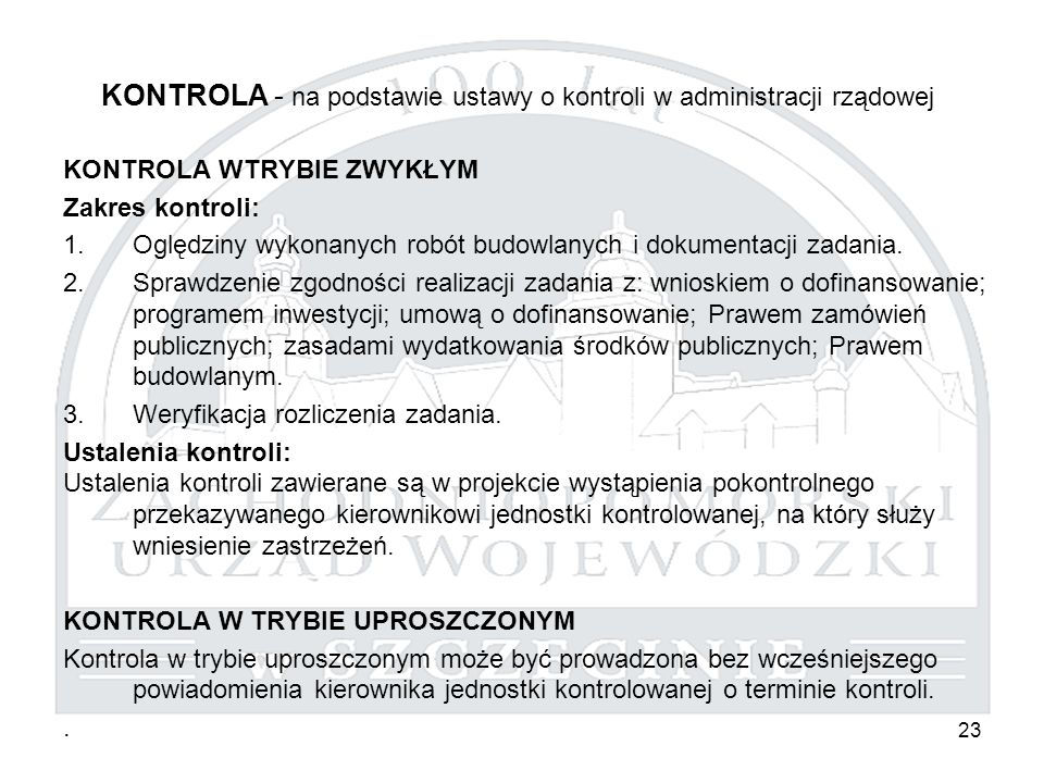 23 KONTROLA - na podstawie ustawy o kontroli w administracji rządowej KONTROLA WTRYBIE ZWYKŁYM Zakres kontroli: 1.Oględziny wykonanych robót budowlanych i dokumentacji zadania.