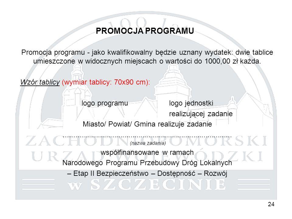 24 PROMOCJA PROGRAMU Promocja programu - jako kwalifikowalny będzie uznany wydatek: dwie tablice umieszczone w widocznych miejscach o wartości do 1000