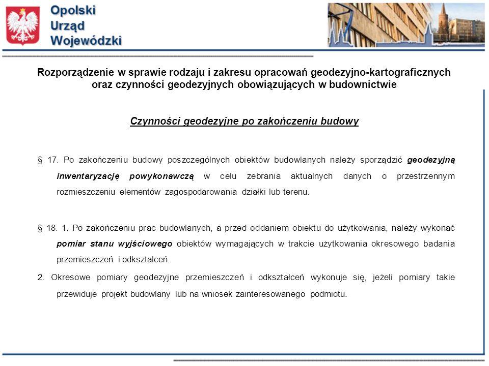 Rozporządzenie w sprawie rodzaju i zakresu opracowań geodezyjno-kartograficznych oraz czynności geodezyjnych obowiązujących w budownictwie Czynności geodezyjne po zakończeniu budowy § 17.
