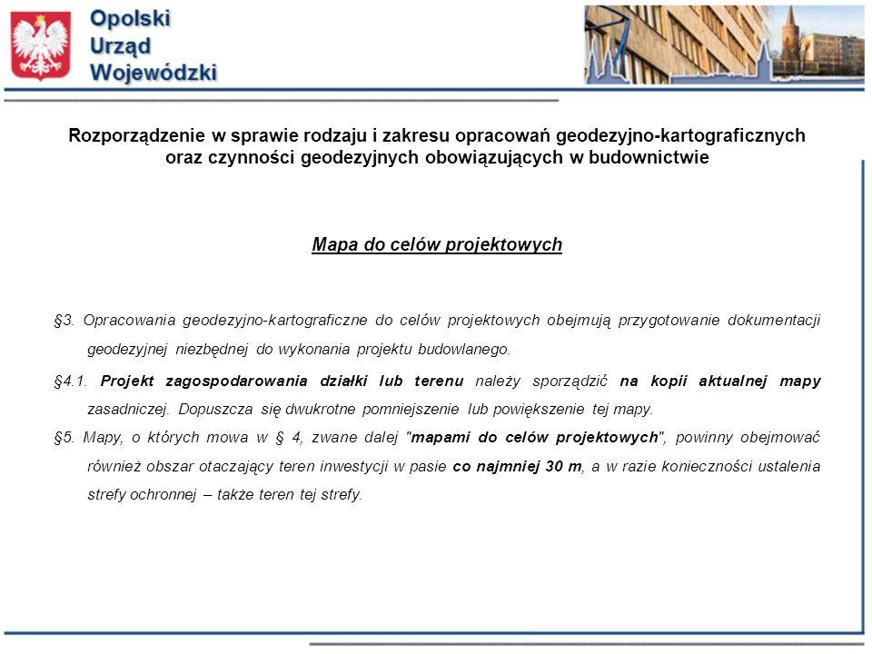 Rozporządzenie w sprawie rodzaju i zakresu opracowań geodezyjno-kartograficznych oraz czynności geodezyjnych obowiązujących w budownictwie Mapa do celów projektowych §3.