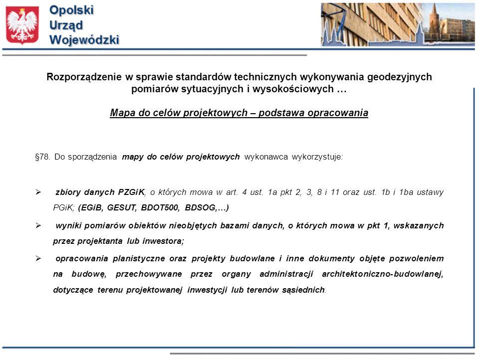 Rozporządzenie w sprawie standardów technicznych wykonywania geodezyjnych pomiarów sytuacyjnych i wysokościowych … Mapa do celów projektowych – podstawa opracowania §78.