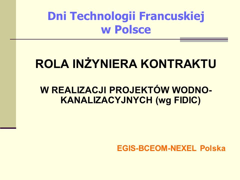 Dni Technologii Francuskiej w Polsce ROLA INŻYNIERA KONTRAKTU W REALIZACJI PROJEKTÓW WODNO- KANALIZACYJNYCH (wg FIDIC) EGIS-BCEOM-NEXEL Polska