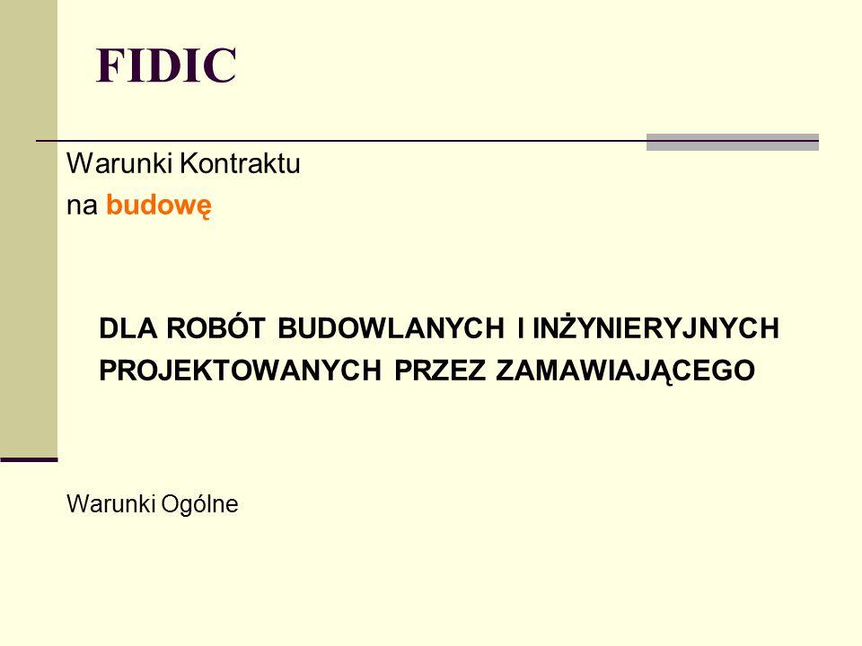 FIDIC – Warunki Ogólne Kontraktu Spis treści (Red FIDIC)Spis treści (Yellow FIDIC) Uwaga: Wymogi Kodeksu Cywilnego.