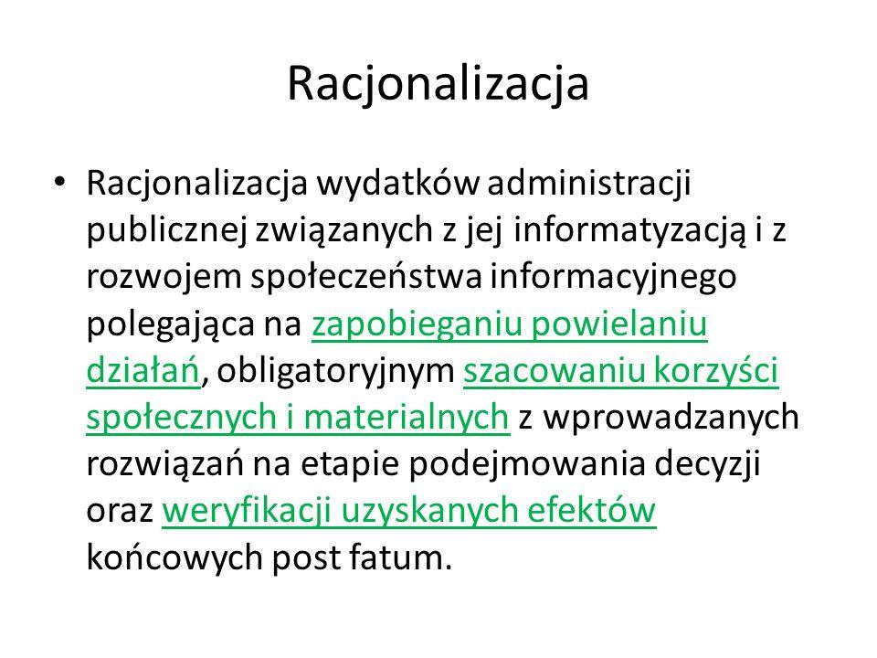 Racjonalizacja Racjonalizacja wydatków administracji publicznej związanych z jej informatyzacją i z rozwojem społeczeństwa informacyjnego polegająca n