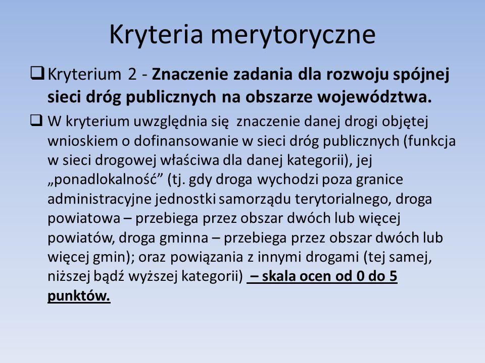 Kryteria merytoryczne  Kryterium 2 - Znaczenie zadania dla rozwoju spójnej sieci dróg publicznych na obszarze województwa.
