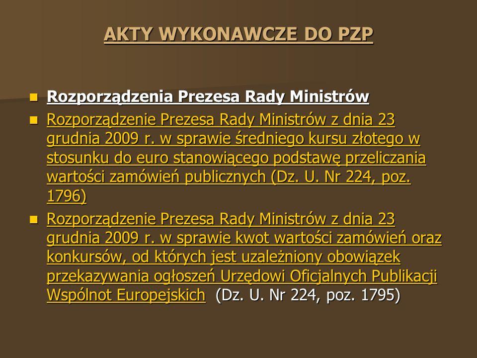 AKTY WYKONAWCZE DO PZP Rozporządzenia Prezesa Rady Ministrów Rozporządzenia Prezesa Rady Ministrów Rozporządzenie Prezesa Rady Ministrów z dnia 23 grudnia 2009 r.