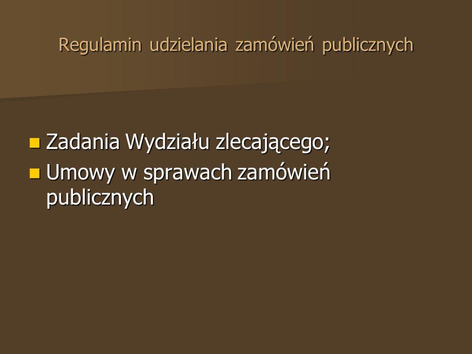 Zadania Wydziału zlecającego; Zadania Wydziału zlecającego; Umowy w sprawach zamówień publicznych Umowy w sprawach zamówień publicznych Regulamin udzielania zamówień publicznych
