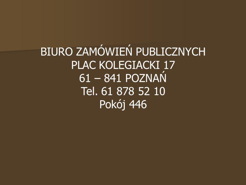BIURO ZAMÓWIEŃ PUBLICZNYCH PLAC KOLEGIACKI 17 61 – 841 POZNAŃ Tel. 61 878 52 10 Pokój 446