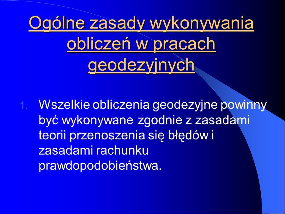 Ogólne zasady wykonywania obliczeń w pracach geodezyjnych 1.