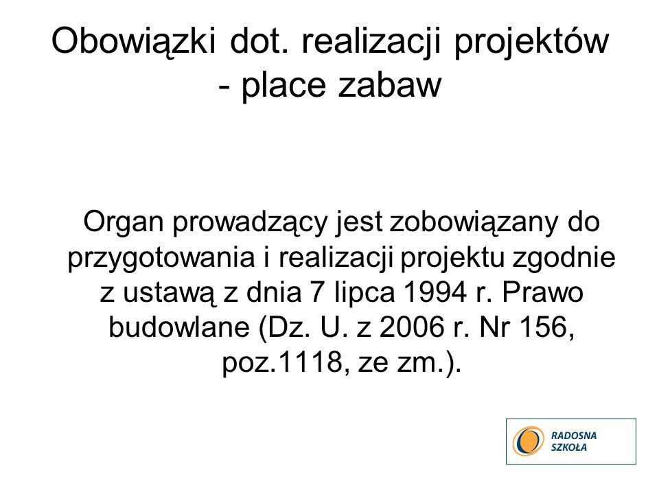 Obowiązki dot. realizacji projektów - place zabaw Organ prowadzący jest zobowiązany do przygotowania i realizacji projektu zgodnie z ustawą z dnia 7 l