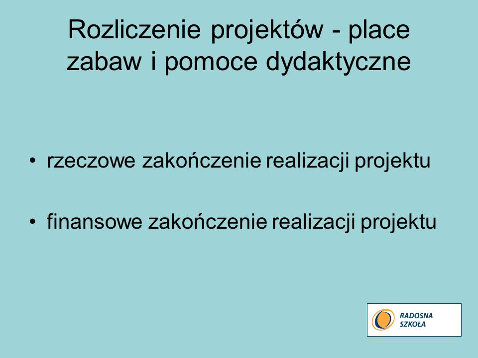 Rozliczenie projektów - place zabaw i pomoce dydaktyczne rzeczowe zakończenie realizacji projektu finansowe zakończenie realizacji projektu