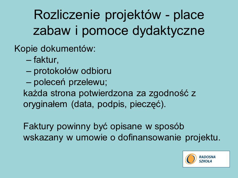 Rozliczenie projektów - place zabaw i pomoce dydaktyczne Kopie dokumentów: –faktur, –protokołów odbioru –poleceń przelewu; każda strona potwierdzona z