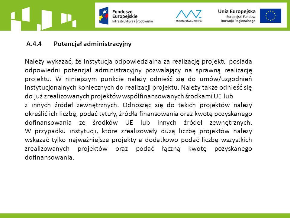 A.4.4 Potencjał administracyjny Należy wykazać, że instytucja odpowiedzialna za realizację projektu posiada odpowiedni potencjał administracyjny pozwalający na sprawną realizację projektu.