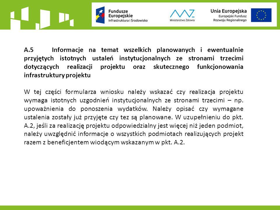 A.5Informacje na temat wszelkich planowanych i ewentualnie przyjętych istotnych ustaleń instytucjonalnych ze stronami trzecimi dotyczących realizacji projektu oraz skutecznego funkcjonowania infrastruktury projektu W tej części formularza wniosku należy wskazać czy realizacja projektu wymaga istotnych uzgodnień instytucjonalnych ze stronami trzecimi – np.