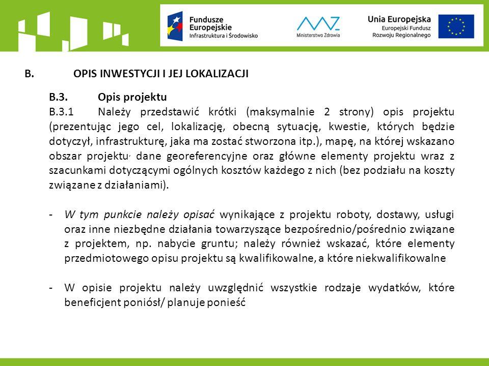 B.OPIS INWESTYCJI I JEJ LOKALIZACJI B.3.Opis projektu B.3.1Należy przedstawić krótki (maksymalnie 2 strony) opis projektu (prezentując jego cel, lokalizację, obecną sytuację, kwestie, których będzie dotyczył, infrastrukturę, jaka ma zostać stworzona itp.), mapę, na której wskazano obszar projektu, dane georeferencyjne oraz główne elementy projektu wraz z szacunkami dotyczącymi ogólnych kosztów każdego z nich (bez podziału na koszty związane z działaniami).