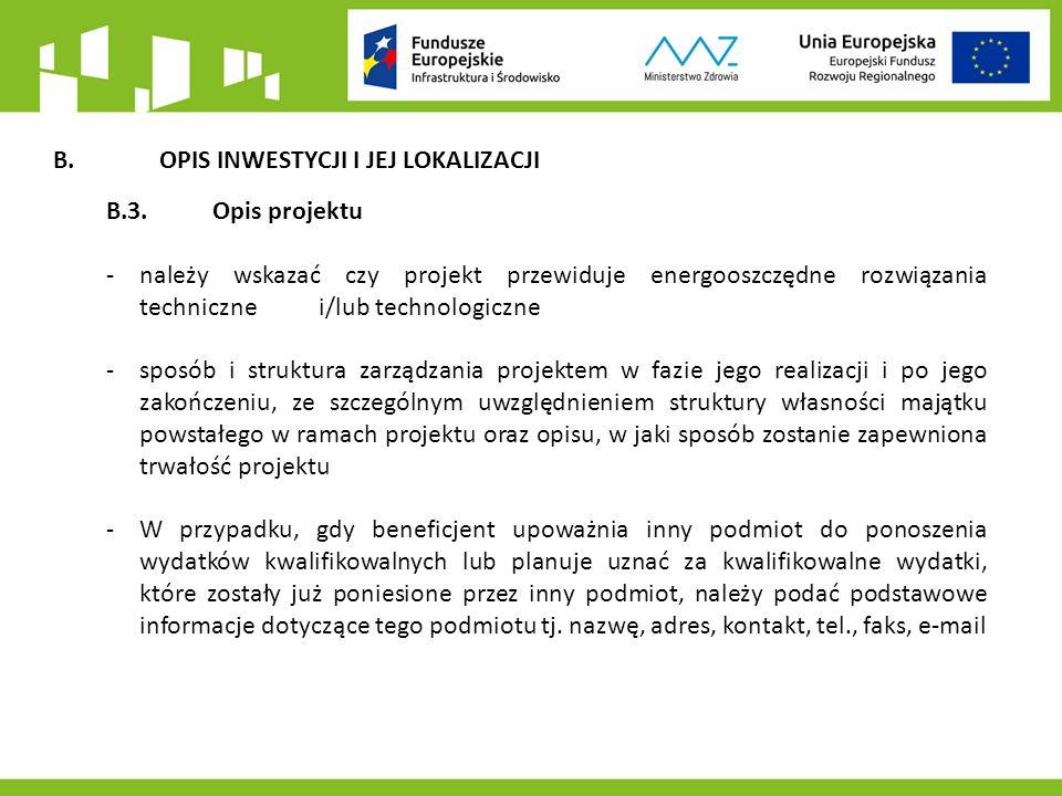 B.OPIS INWESTYCJI I JEJ LOKALIZACJI B.3.Opis projektu -należy wskazać czy projekt przewiduje energooszczędne rozwiązania techniczne i/lub technologiczne -sposób i struktura zarządzania projektem w fazie jego realizacji i po jego zakończeniu, ze szczególnym uwzględnieniem struktury własności majątku powstałego w ramach projektu oraz opisu, w jaki sposób zostanie zapewniona trwałość projektu -W przypadku, gdy beneficjent upoważnia inny podmiot do ponoszenia wydatków kwalifikowalnych lub planuje uznać za kwalifikowalne wydatki, które zostały już poniesione przez inny podmiot, należy podać podstawowe informacje dotyczące tego podmiotu tj.