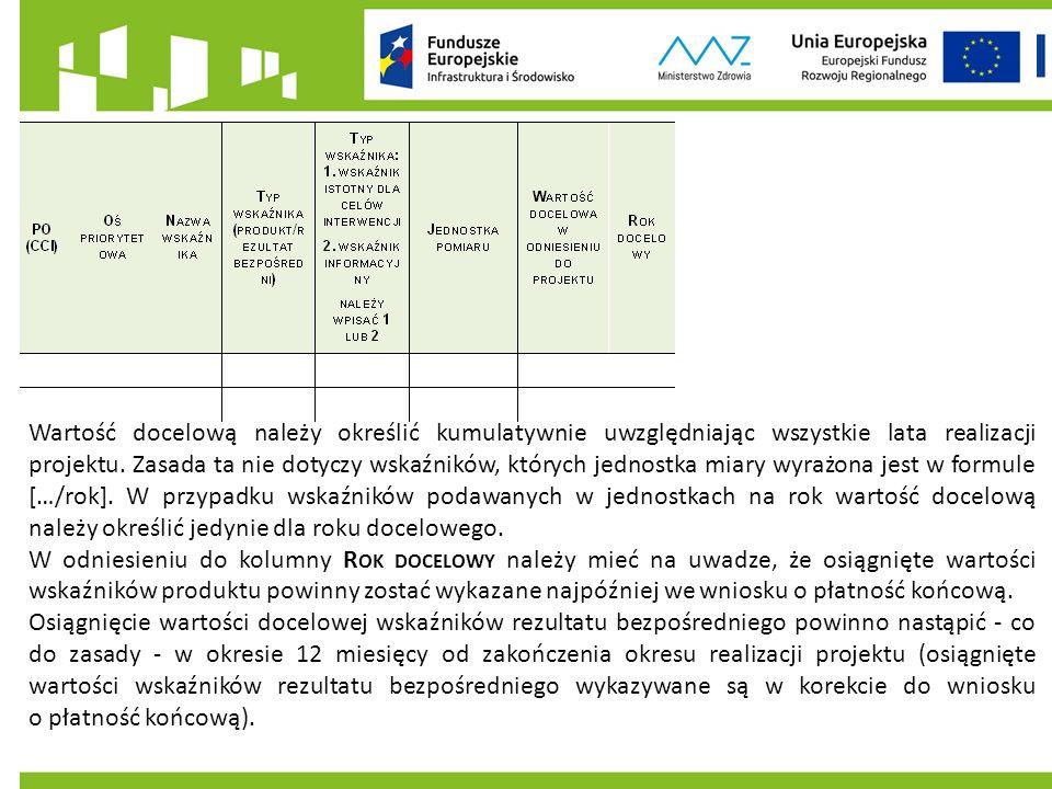 Wartość docelową należy określić kumulatywnie uwzględniając wszystkie lata realizacji projektu.