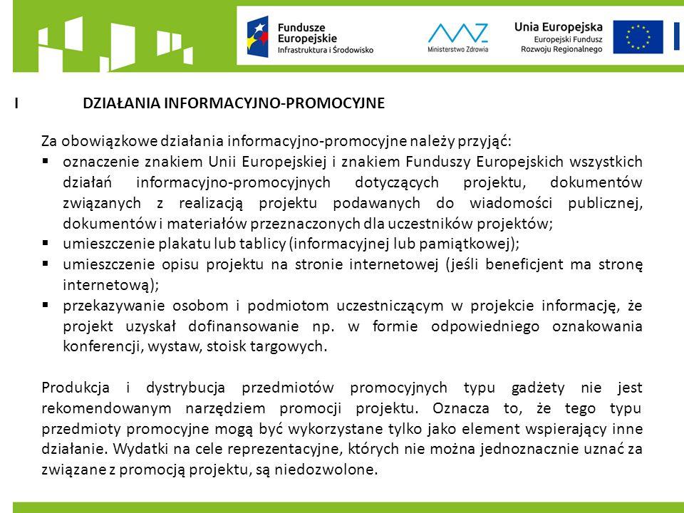 IDZIAŁANIA INFORMACYJNO-PROMOCYJNE Za obowiązkowe działania informacyjno-promocyjne należy przyjąć:  oznaczenie znakiem Unii Europejskiej i znakiem Funduszy Europejskich wszystkich działań informacyjno-promocyjnych dotyczących projektu, dokumentów związanych z realizacją projektu podawanych do wiadomości publicznej, dokumentów i materiałów przeznaczonych dla uczestników projektów;  umieszczenie plakatu lub tablicy (informacyjnej lub pamiątkowej);  umieszczenie opisu projektu na stronie internetowej (jeśli beneficjent ma stronę internetową);  przekazywanie osobom i podmiotom uczestniczącym w projekcie informację, że projekt uzyskał dofinansowanie np.