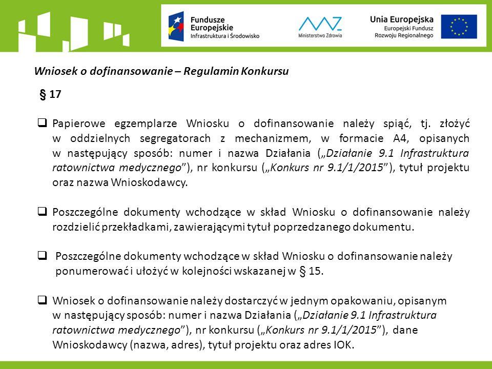 Wniosek o dofinansowanie – Regulamin Konkursu § 17  Papierowe egzemplarze Wniosku o dofinansowanie należy spiąć, tj.