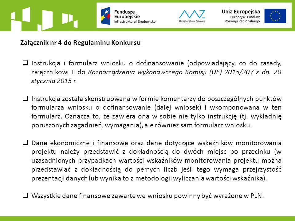 Załącznik nr 4 do Regulaminu Konkursu  Instrukcja i formularz wniosku o dofinansowanie (odpowiadający, co do zasady, załącznikowi II do Rozporządzenia wykonawczego Komisji (UE) 2015/207 z dn.