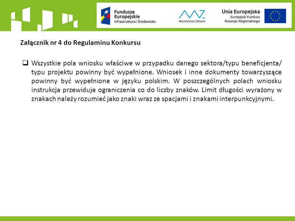 Załącznik nr 4 do Regulaminu Konkursu  Wszystkie pola wniosku właściwe w przypadku danego sektora/typu beneficjenta/ typu projektu powinny być wypełnione.