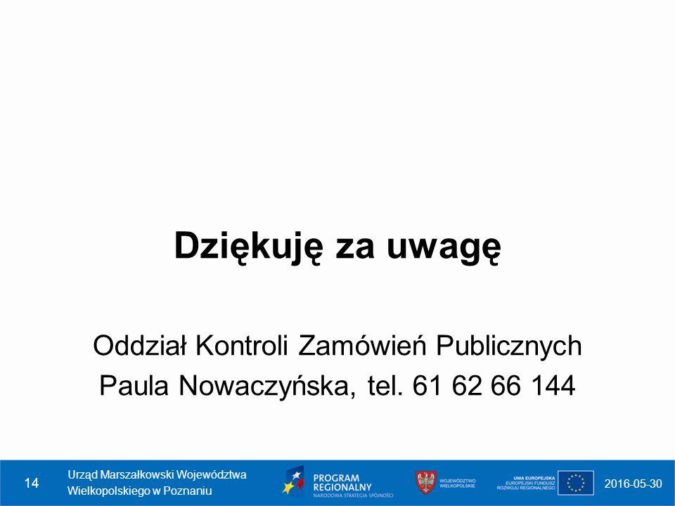 Dziękuję za uwagę Oddział Kontroli Zamówień Publicznych Paula Nowaczyńska, tel.