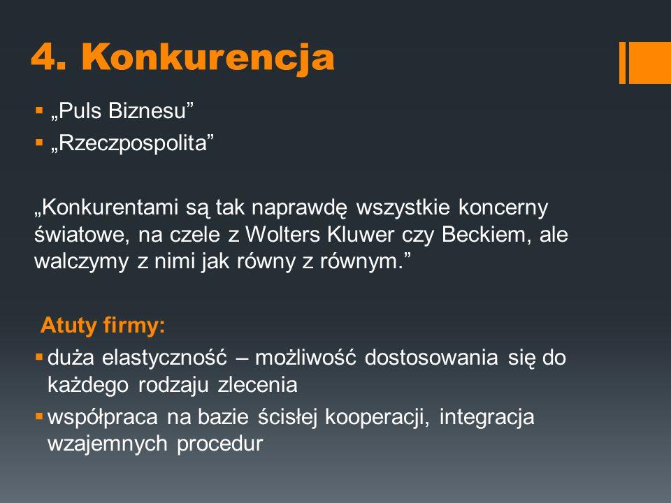 """4. Konkurencja  """"Puls Biznesu""""  """"Rzeczpospolita"""" """"Konkurentami są tak naprawdę wszystkie koncerny światowe, na czele z Wolters Kluwer czy Beckiem, a"""