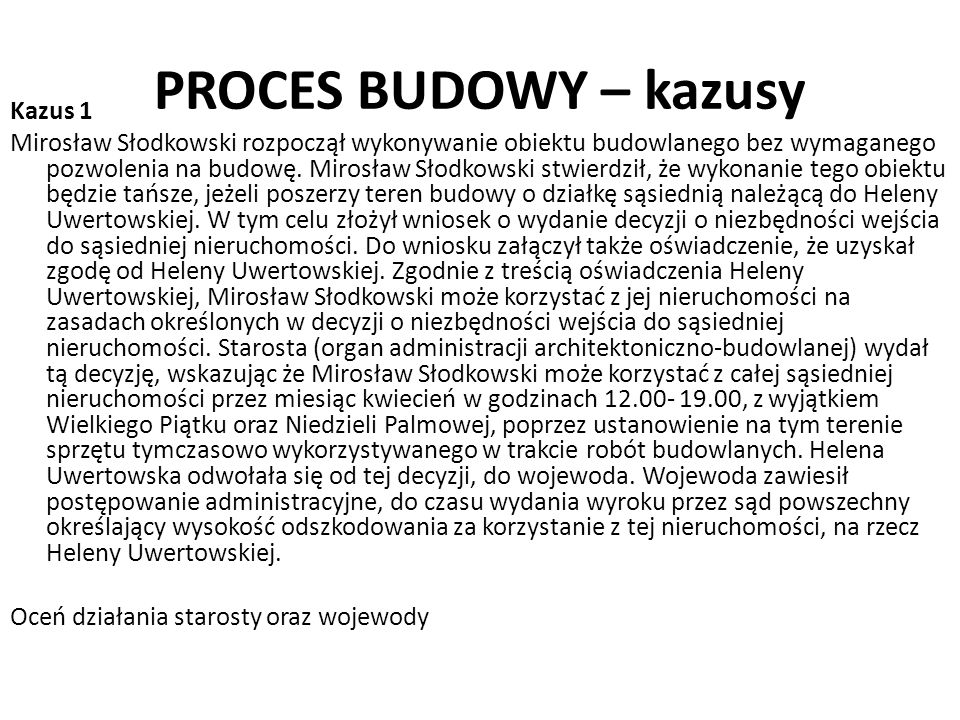 PROCES BUDOWY – kazusy Kazus 1 Mirosław Słodkowski rozpoczął wykonywanie obiektu budowlanego bez wymaganego pozwolenia na budowę. Mirosław Słodkowski