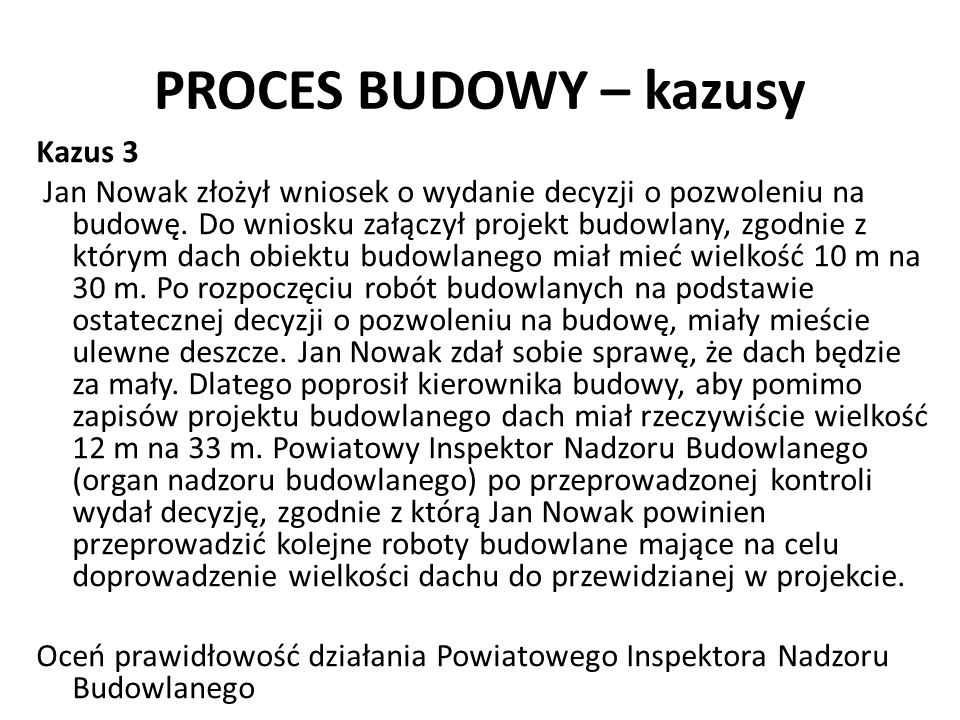 PROCES BUDOWY – kazusy Kazus 3 Jan Nowak złożył wniosek o wydanie decyzji o pozwoleniu na budowę. Do wniosku załączył projekt budowlany, zgodnie z któ