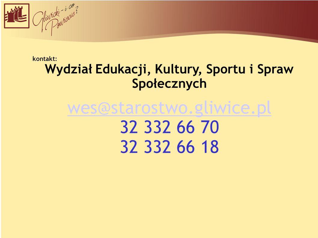 kontakt: Wydział Edukacji, Kultury, Sportu i Spraw Społecznych wes@starostwo.gliwice.pl 32 332 66 70 32 332 66 18