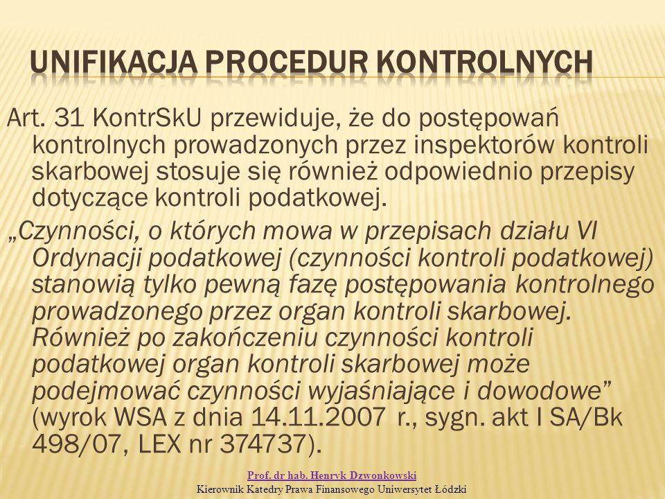 Art. 31 KontrSkU przewiduje, że do postępowań kontrolnych prowadzonych przez inspektorów kontroli skarbowej stosuje się również odpowiednio przepisy d